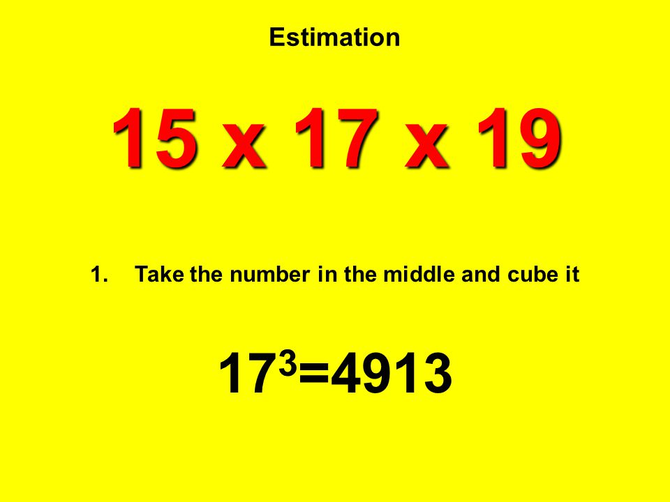 Take the number in the middle and cube it