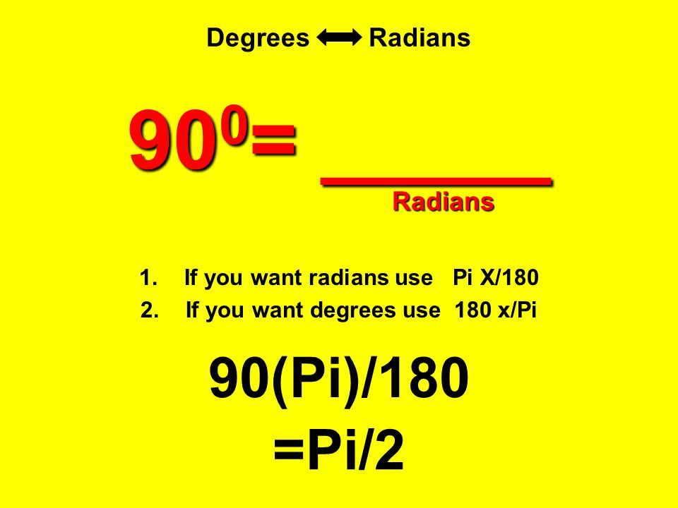 If you want radians use Pi X/180 If you want degrees use 180 x/Pi
