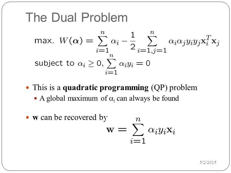 The Dual Problem This is a quadratic programming (QP) problem
