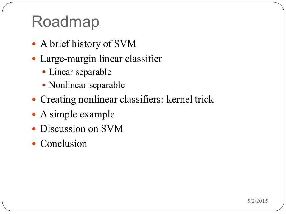 Roadmap A brief history of SVM Large-margin linear classifier