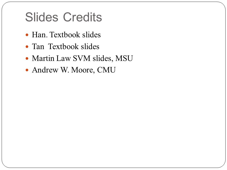Slides Credits Han. Textbook slides Tan Textbook slides