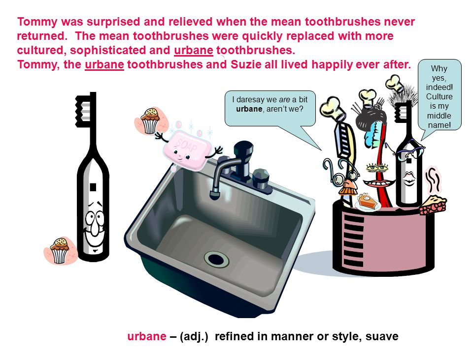 Tommy, the urbane toothbrushes and Suzie all lived happily ever after.