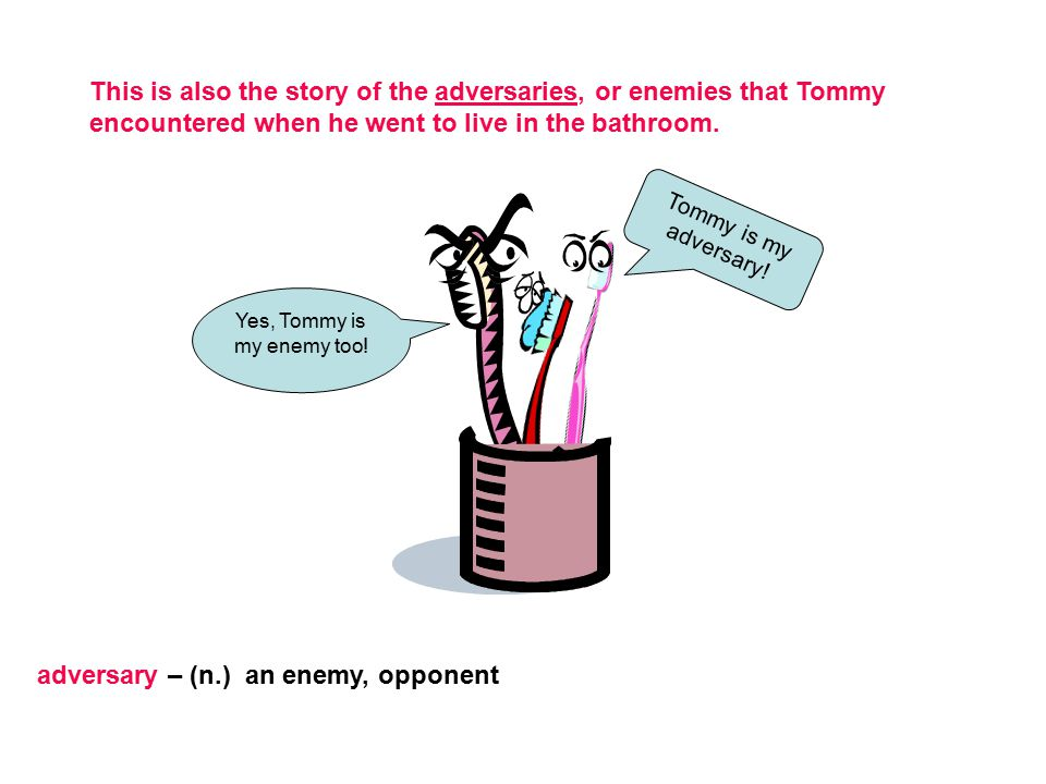 Yes, Tommy is my enemy too!