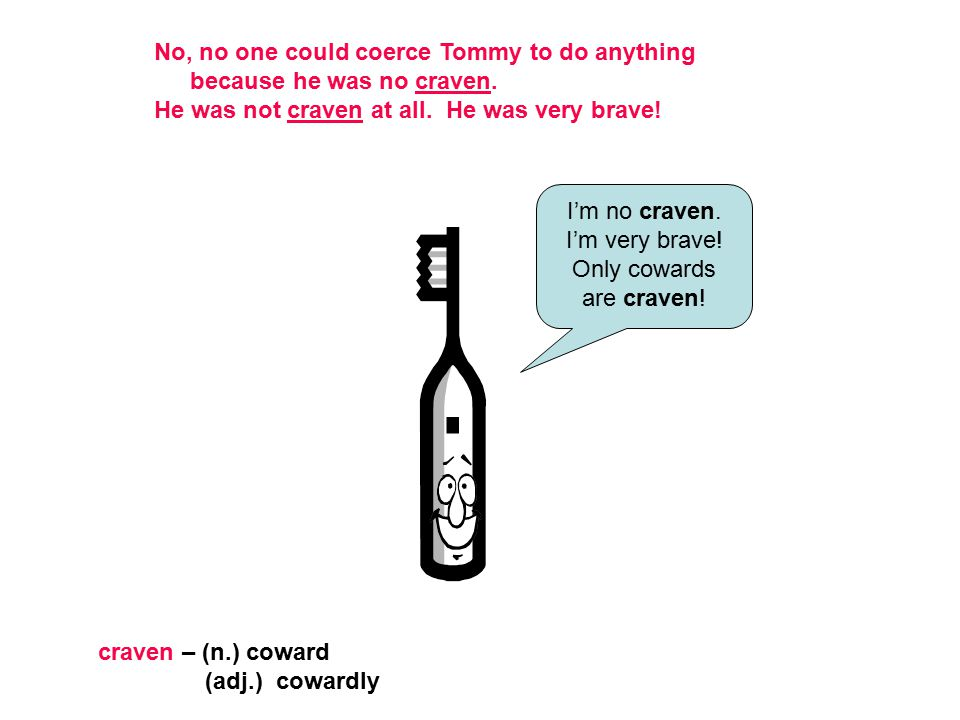 No, no one could coerce Tommy to do anything because he was no craven.