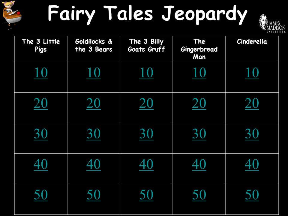 Fairy Tales Jeopardy 10 20 30 40 50 The 3 Little Pigs