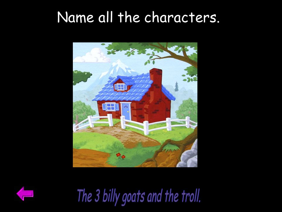 The 3 billy goats and the troll.
