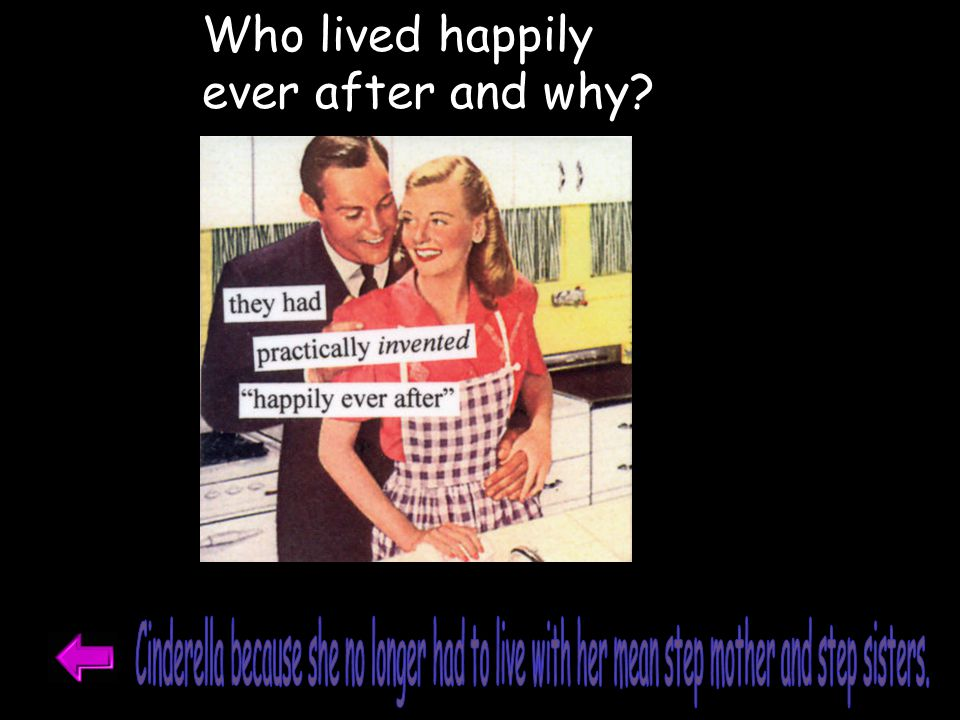 Who lived happily ever after and why.