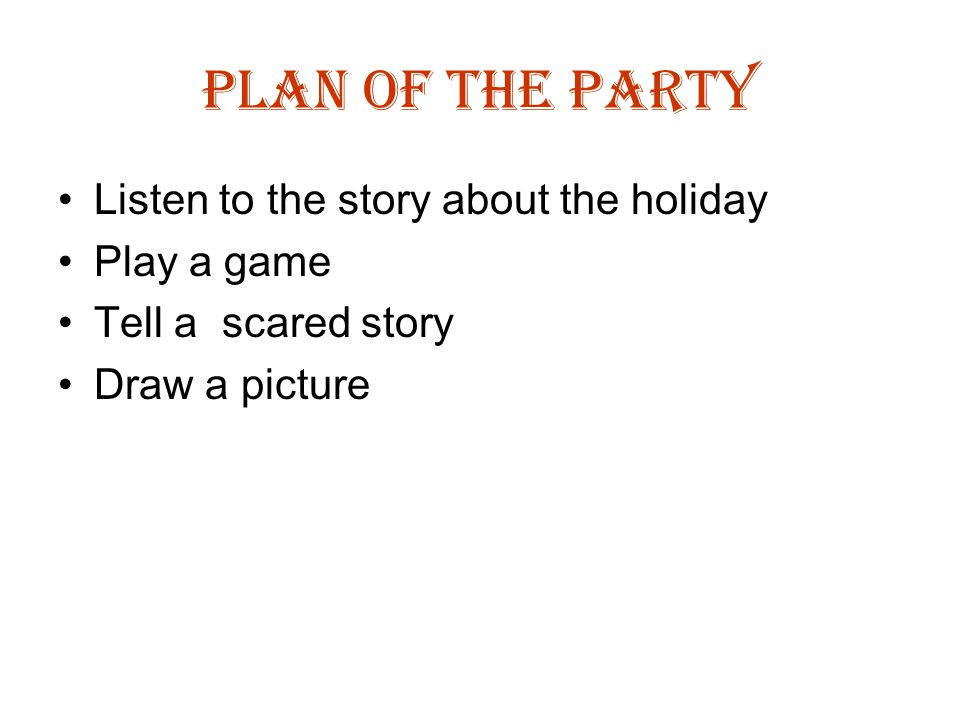 Plan of the party Listen to the story about the holiday Play a game