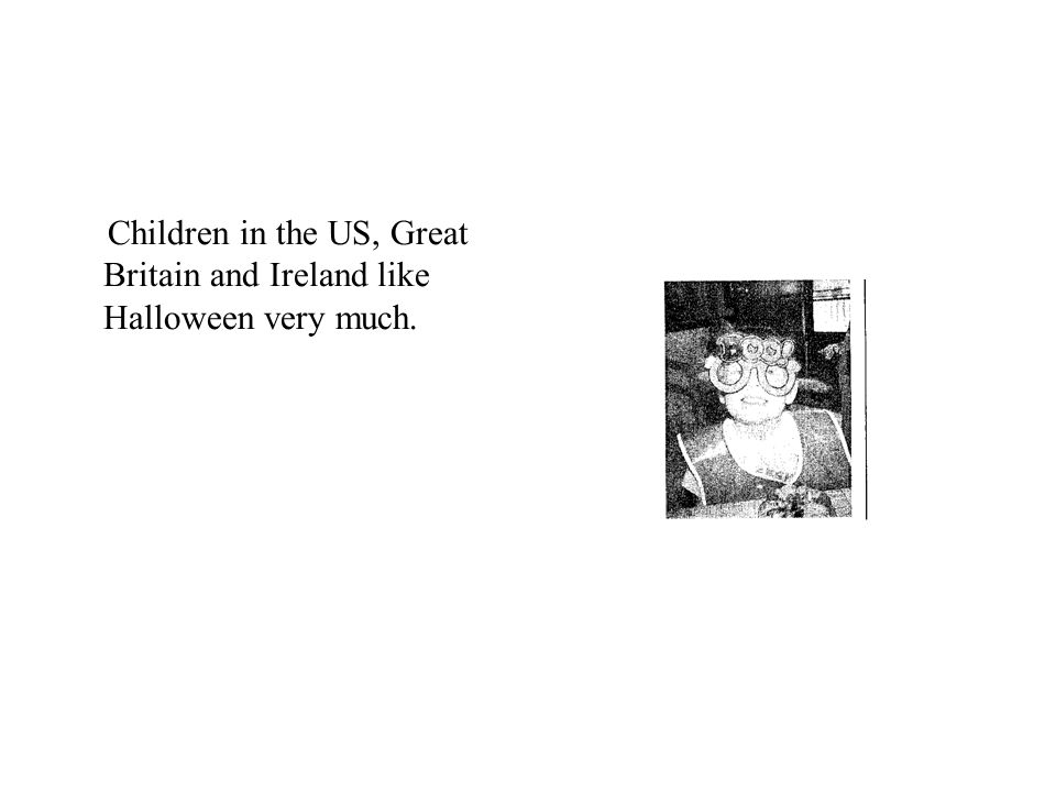 Children in the US, Great Britain and Ireland like Halloween very much.