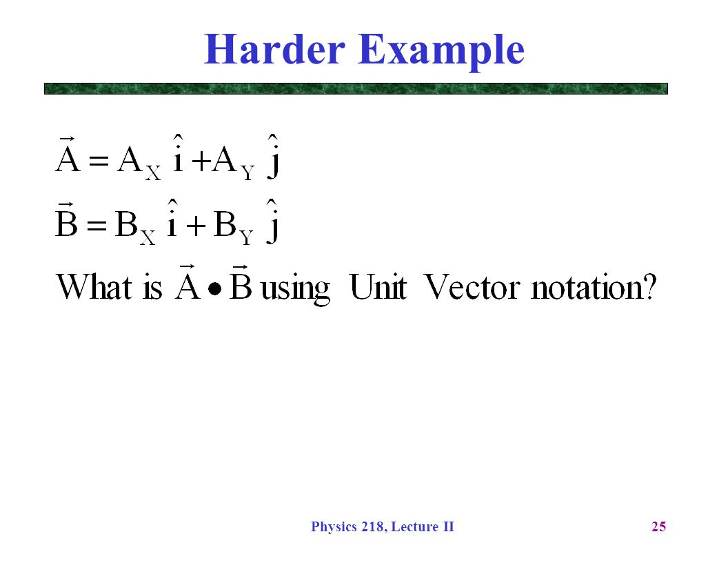 Harder Example Physics 218, Lecture II