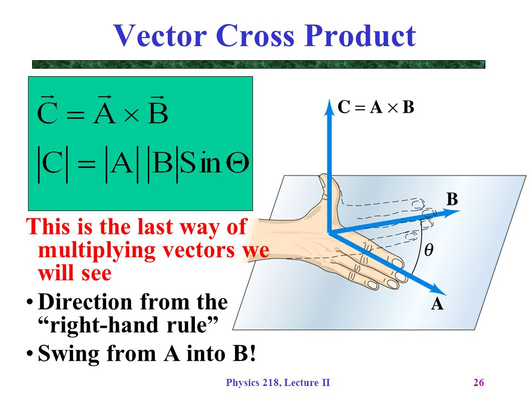 Vector Cross Product This is the last way of multiplying vectors we will see. Direction from the right-hand rule