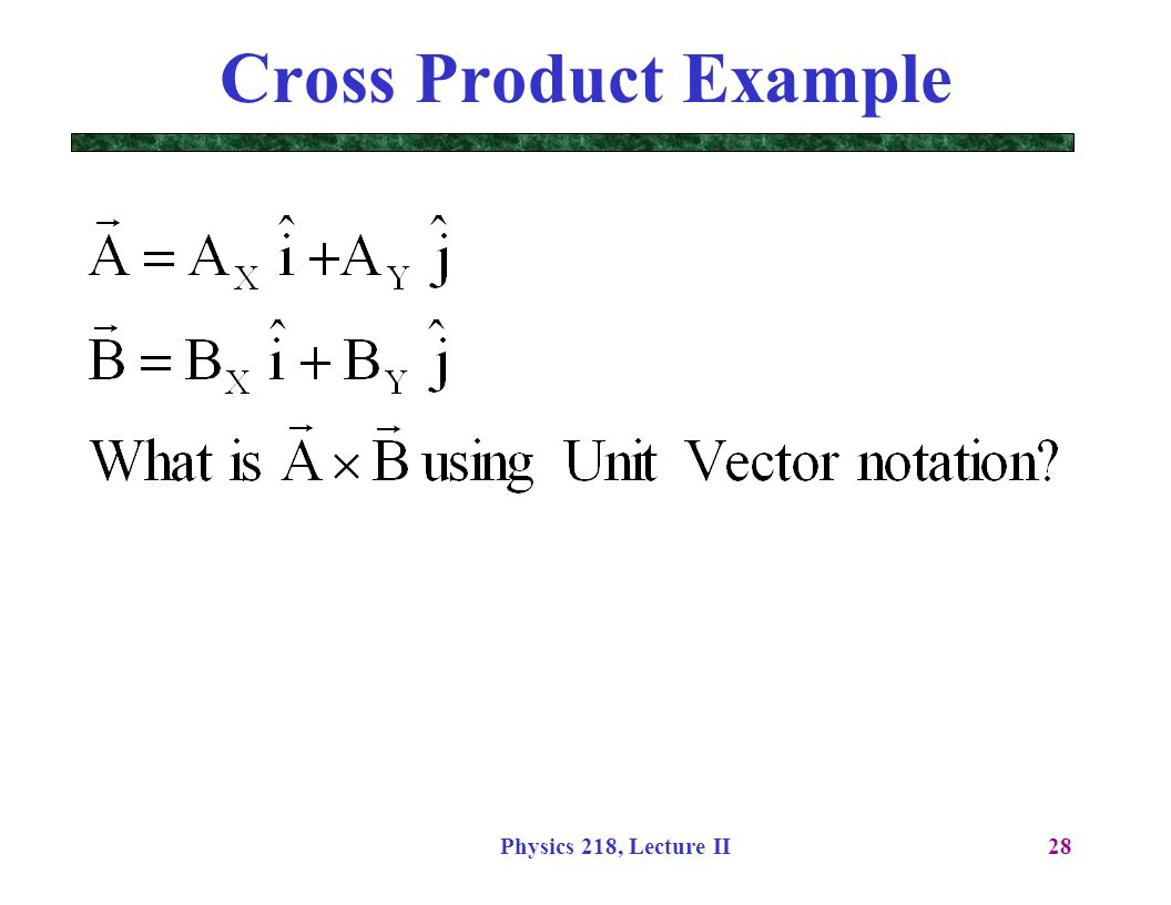Cross Product Example Physics 218, Lecture II