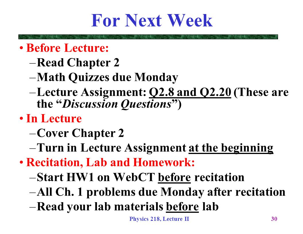 For Next Week Before Lecture: Read Chapter 2 Math Quizzes due Monday