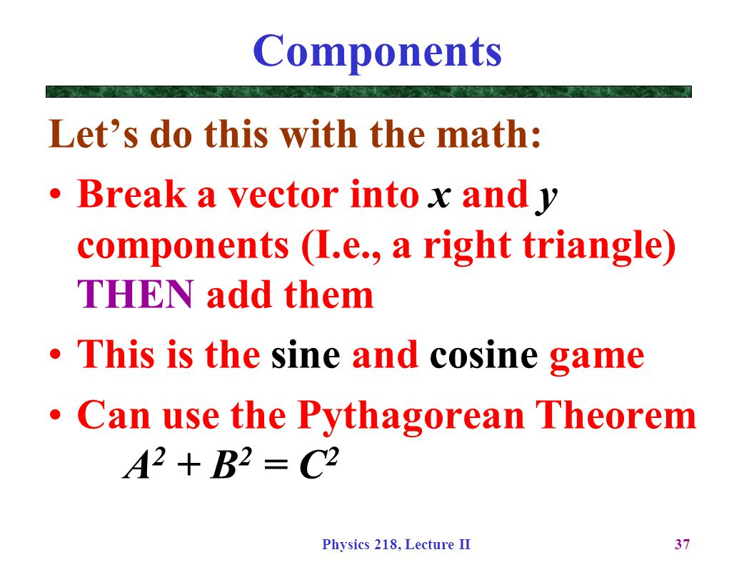 Components Let's do this with the math: