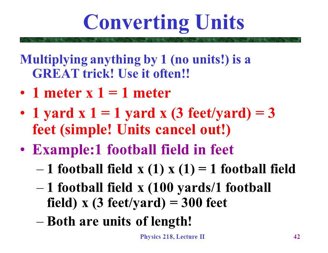 Converting Units 1 meter x 1 = 1 meter