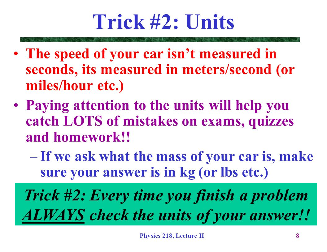 Trick #2: Units The speed of your car isn't measured in seconds, its measured in meters/second (or miles/hour etc.)