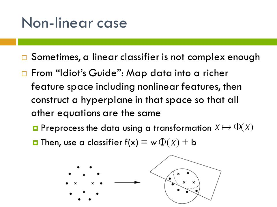 Non-linear case Sometimes, a linear classifier is not complex enough