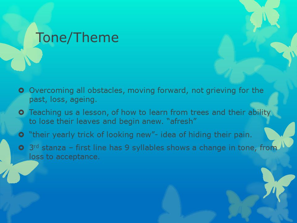 Tone/Theme Overcoming all obstacles, moving forward, not grieving for the past, loss, ageing.