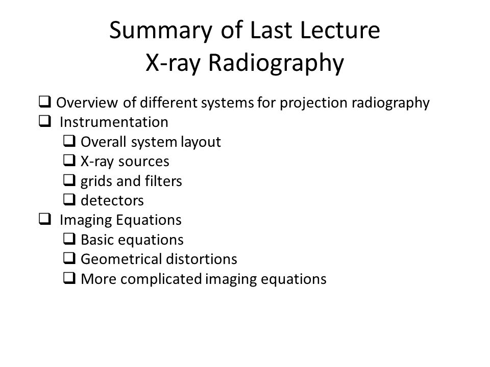 Summary of Last Lecture X-ray Radiography
