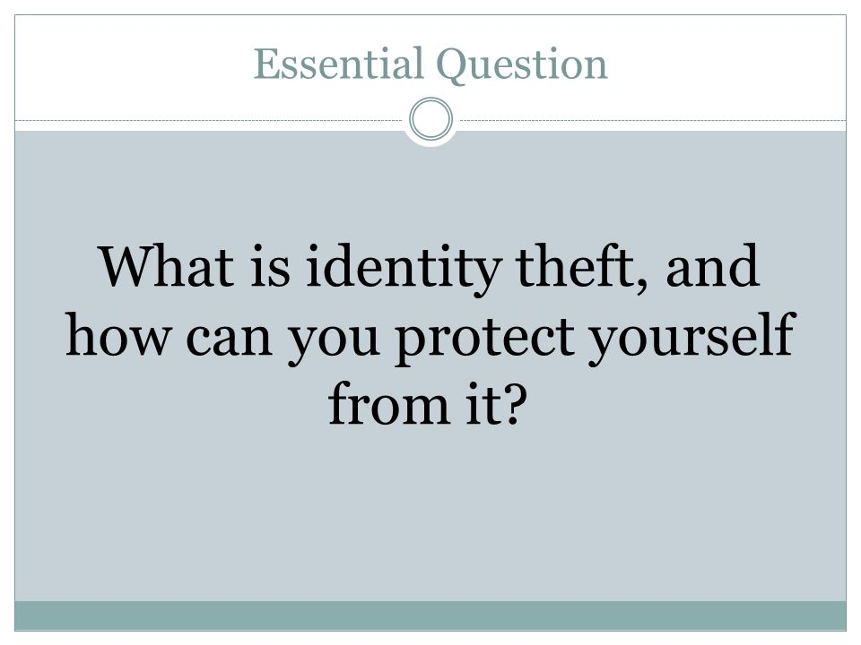 What is identity theft, and how can you protect yourself from it