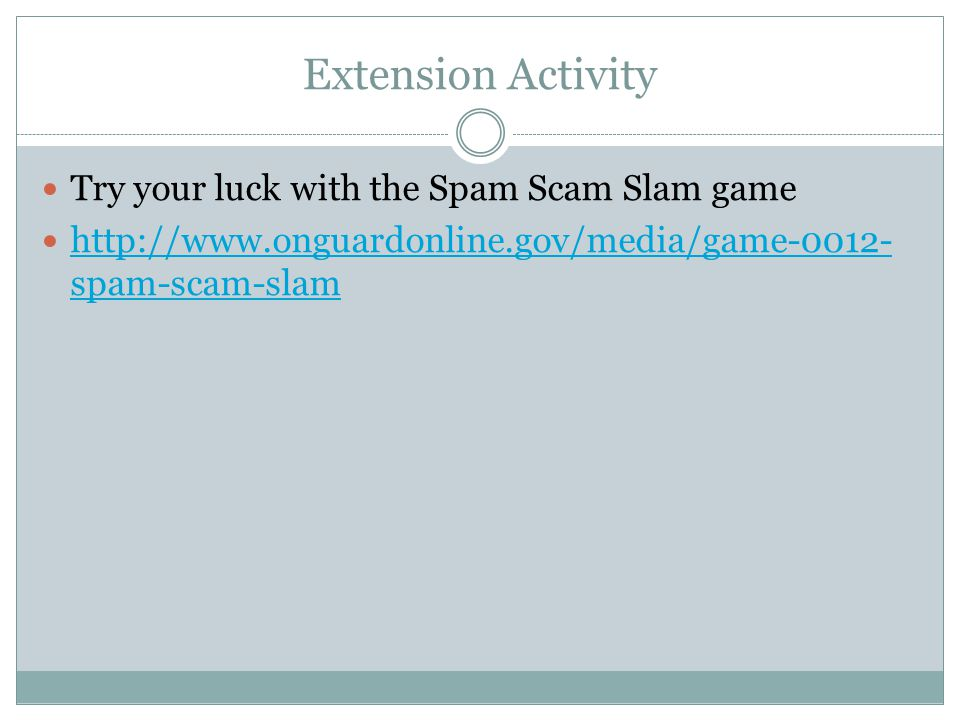Extension Activity Try your luck with the Spam Scam Slam game