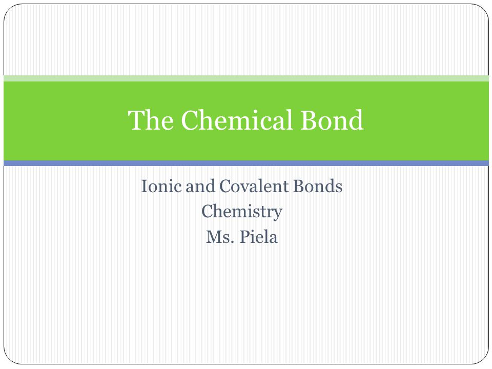 Ionic and Covalent Bonds Chemistry Ms. Piela