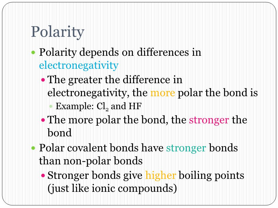 Polarity Polarity depends on differences in electronegativity