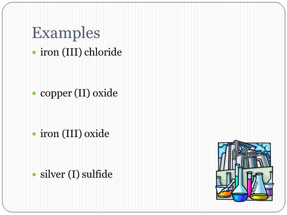 Examples iron (III) chloride copper (II) oxide iron (III) oxide