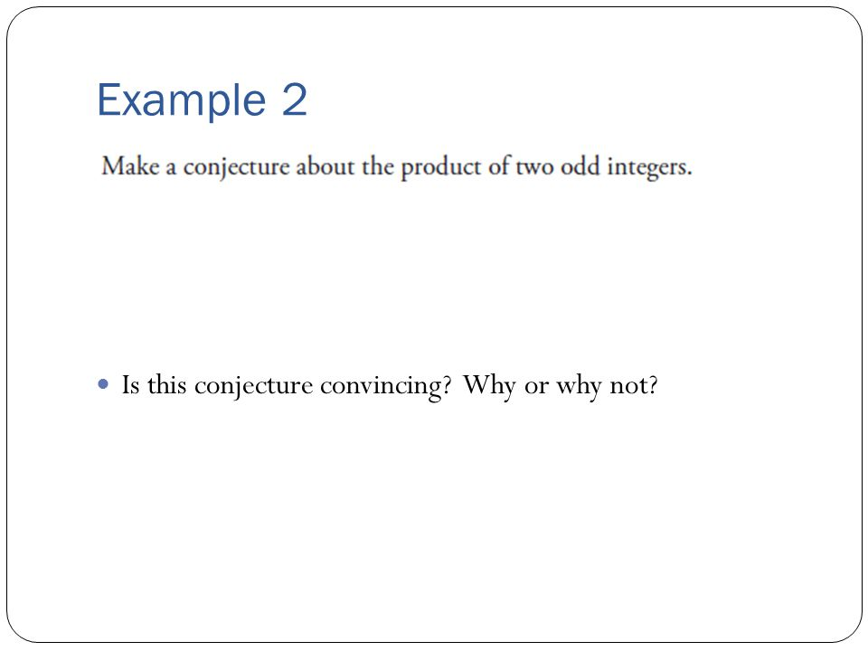 Example 2 Is this conjecture convincing Why or why not