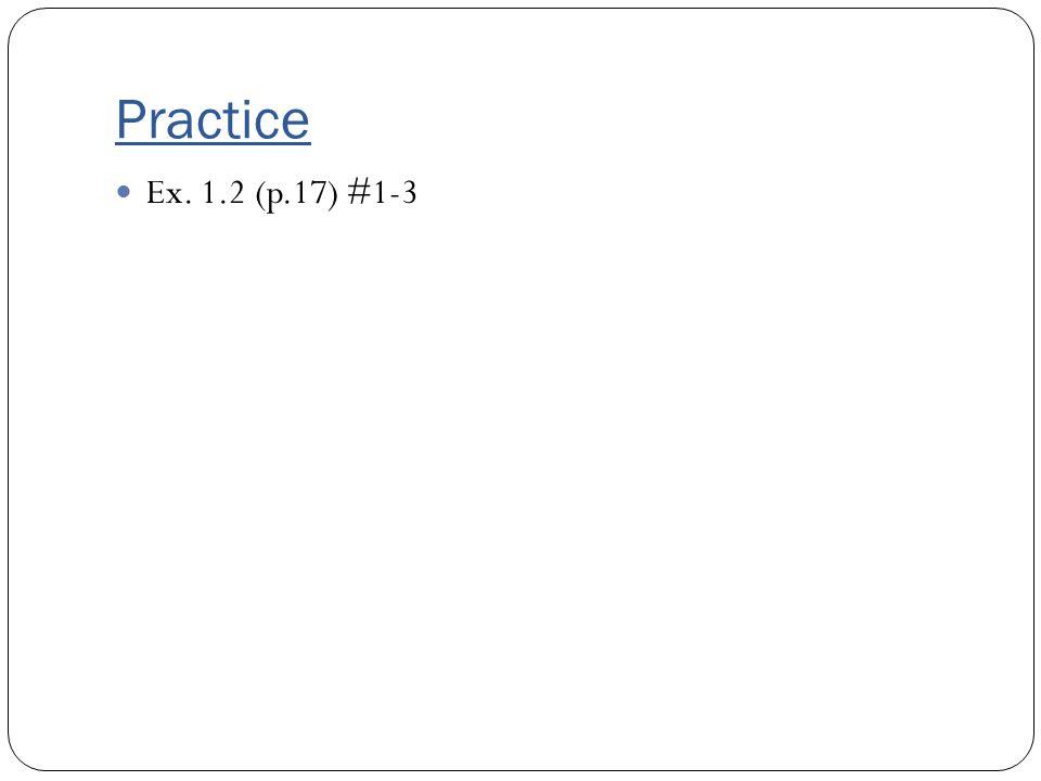 Practice Ex. 1.2 (p.17) #1-3