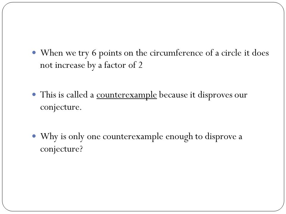 When we try 6 points on the circumference of a circle it does not increase by a factor of 2