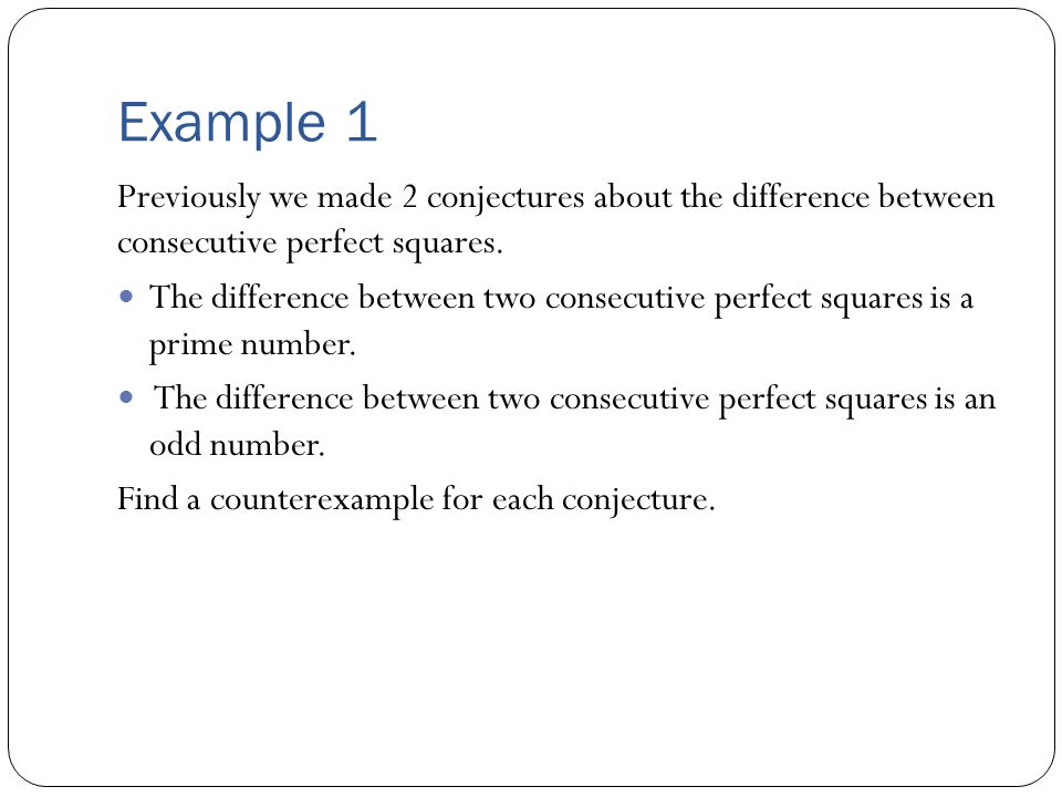 Example 1 Previously we made 2 conjectures about the difference between consecutive perfect squares.
