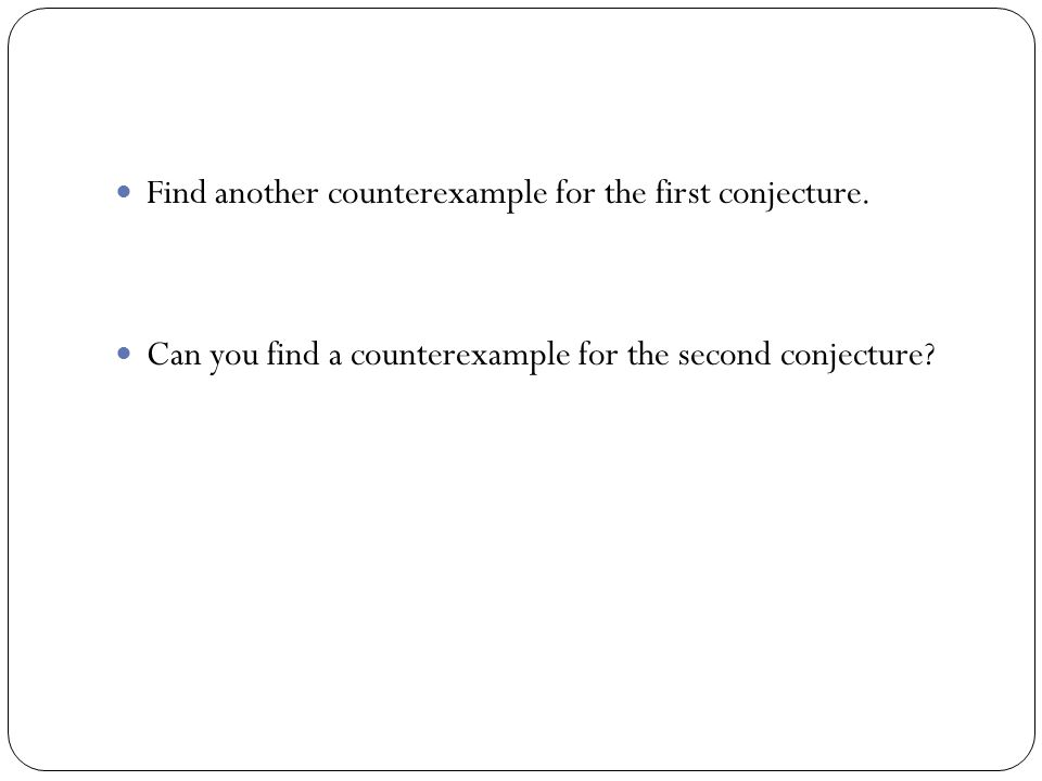 Find another counterexample for the first conjecture.