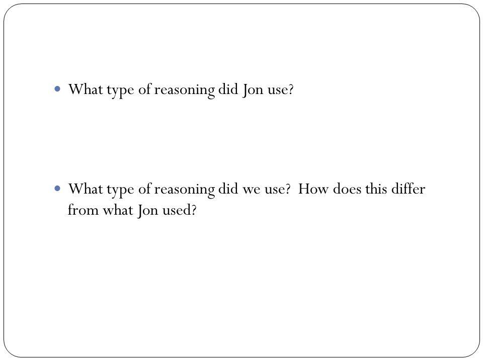 What type of reasoning did Jon use