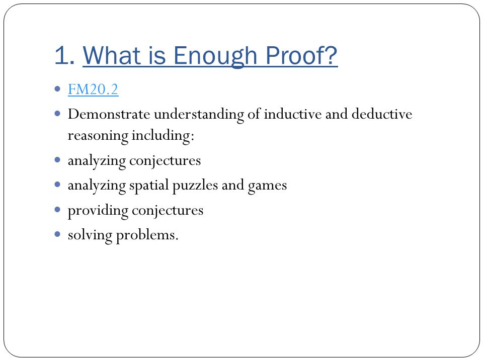 1. What is Enough Proof FM20.2. Demonstrate understanding of inductive and deductive reasoning including: