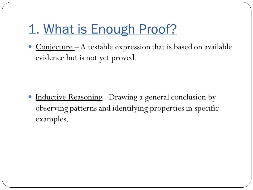 1. What is Enough Proof Conjecture – A testable expression that is based on available evidence but is not yet proved.
