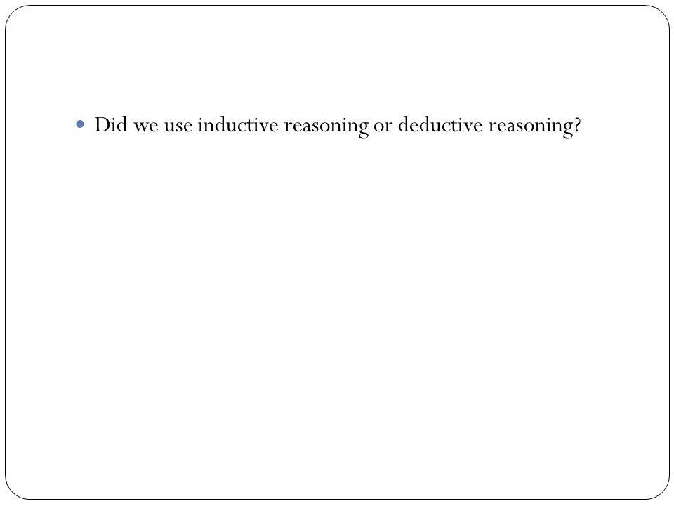 Did we use inductive reasoning or deductive reasoning