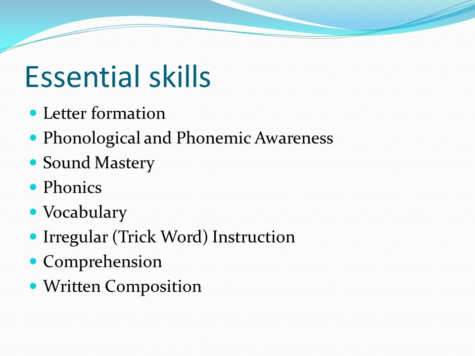 Essential skills Letter formation Phonological and Phonemic Awareness