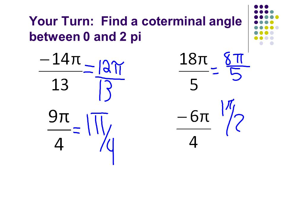 Your Turn: Find a coterminal angle between 0 and 2 pi