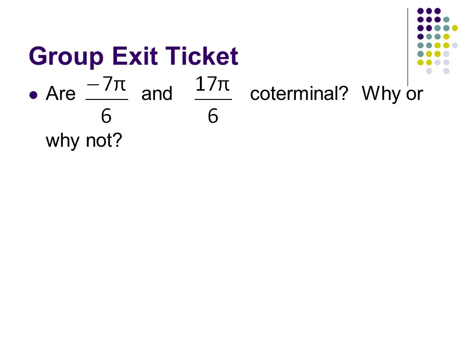 Group Exit Ticket Are and coterminal Why or why not