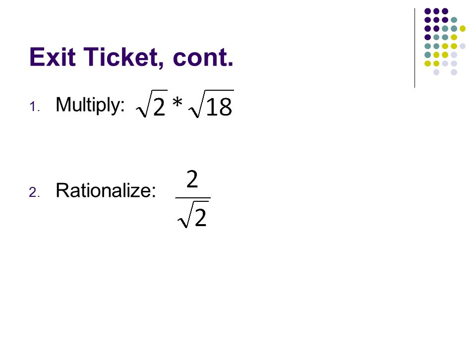 Exit Ticket, cont. Multiply: Rationalize: