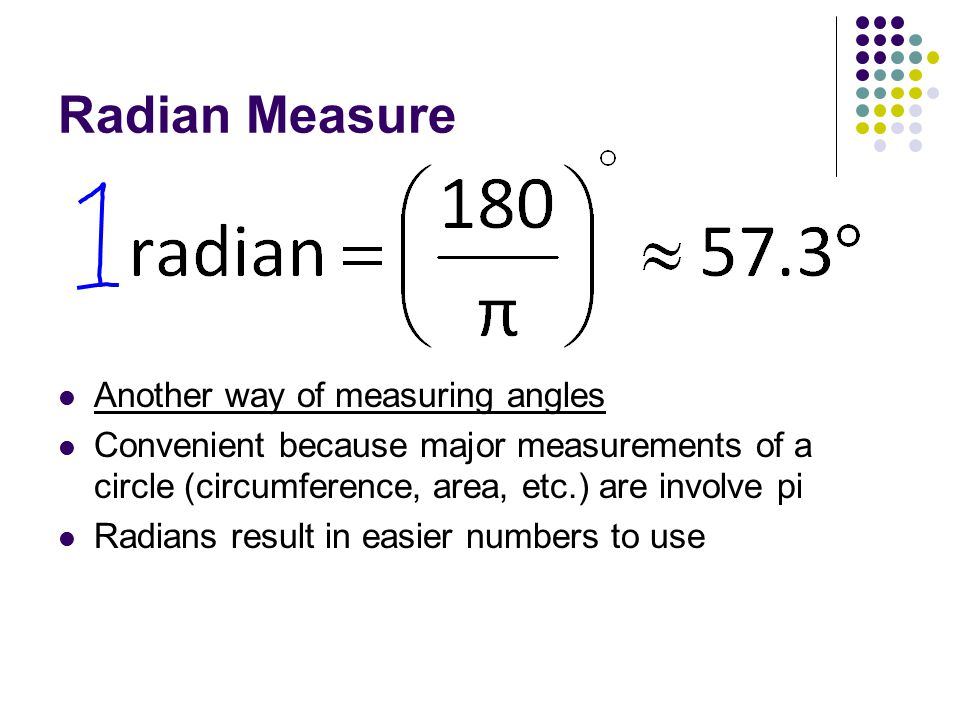 Radian Measure Another way of measuring angles