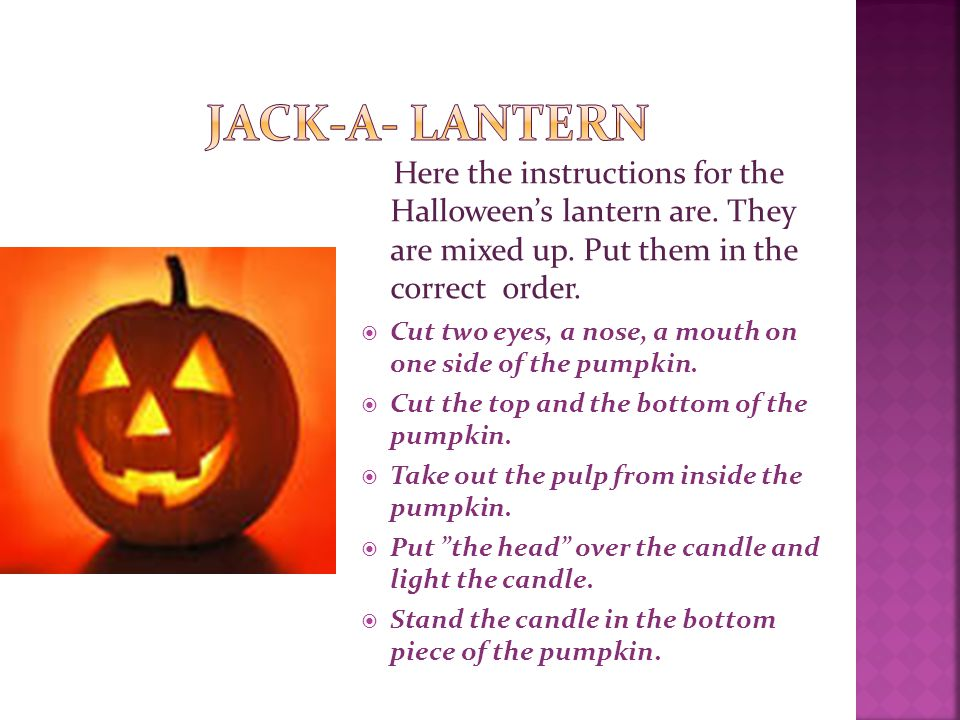 Jack-a- lantern Here the instructions for the Halloween's lantern are. They are mixed up. Put them in the correct order.