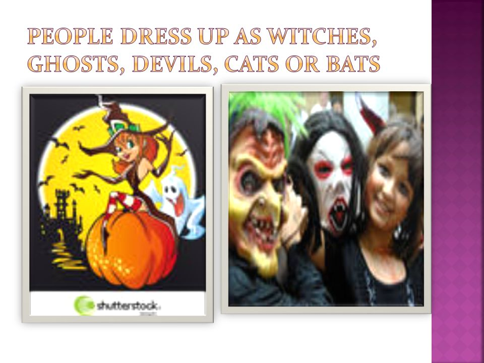 People dress up as witches, ghosts, devils, cats or bats