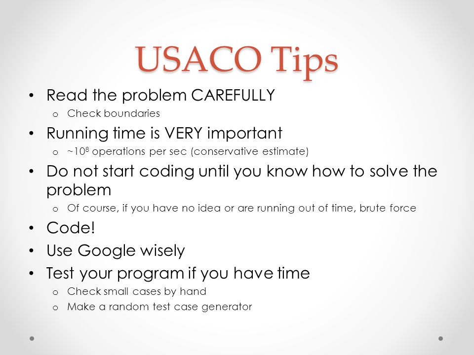 USACO Tips Read the problem CAREFULLY Running time is VERY important