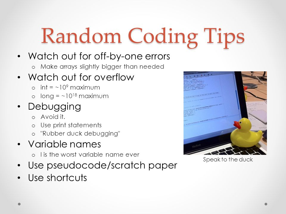 Random Coding Tips Watch out for off-by-one errors