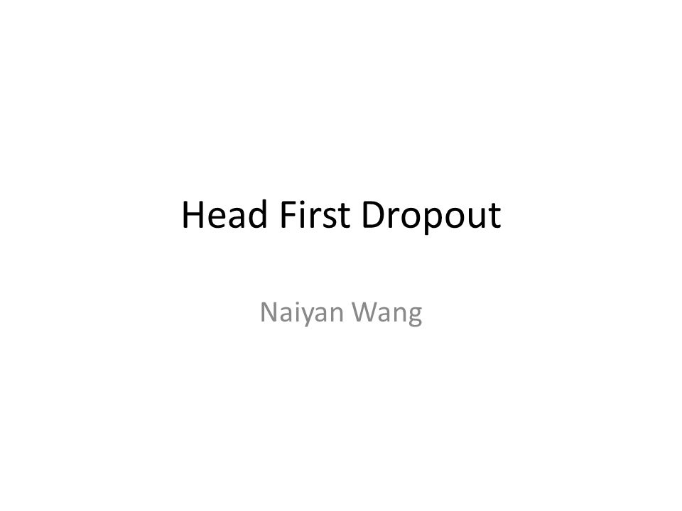 Head First Dropout Naiyan Wang