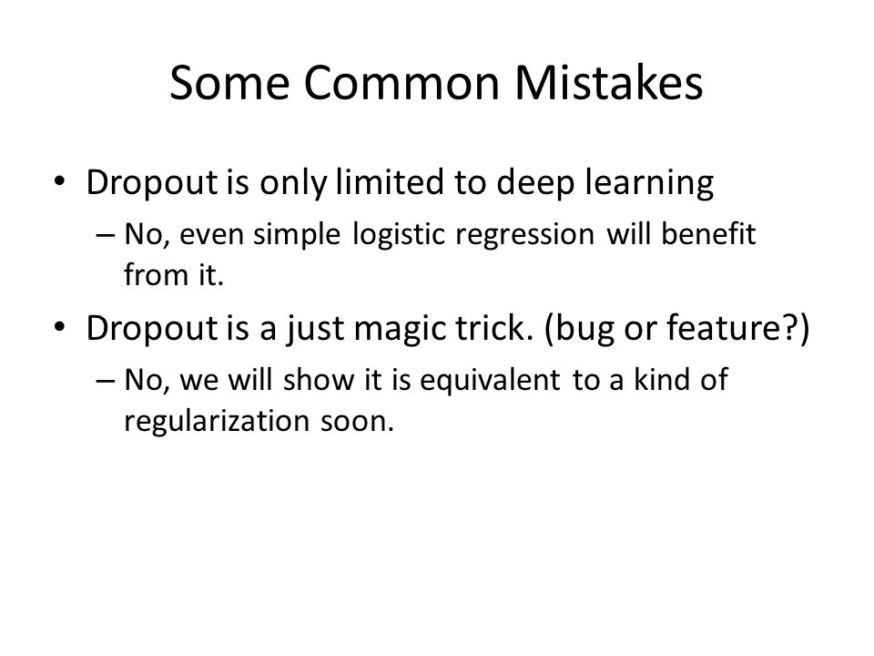 Some Common Mistakes Dropout is only limited to deep learning