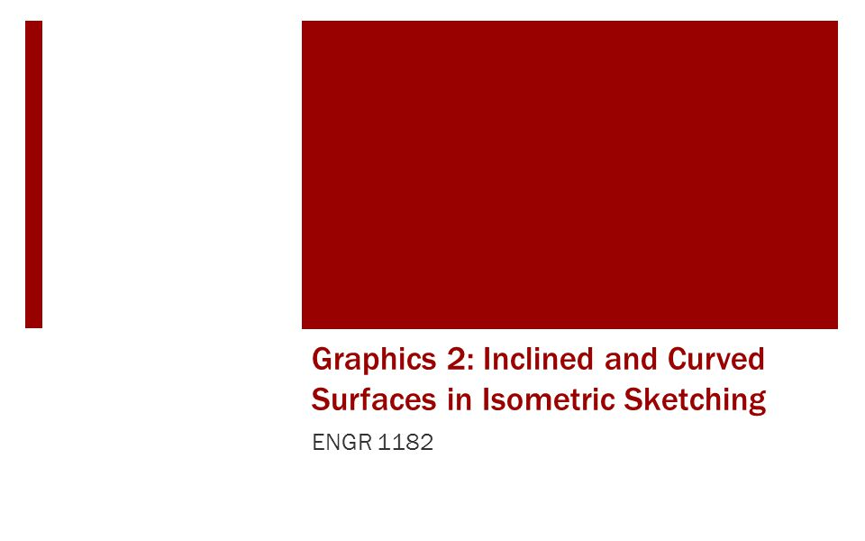 Graphics 2: Inclined and Curved Surfaces in Isometric Sketching