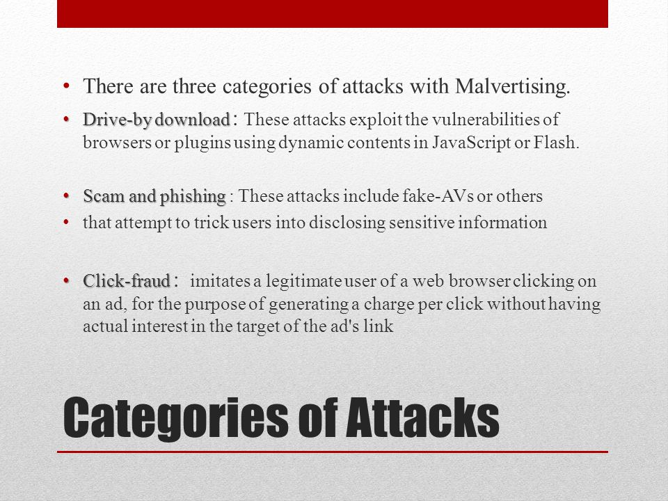 There are three categories of attacks with Malvertising.